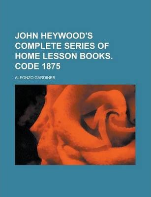 John Heywood's Complete Series of Home Lesson Books. Code 1875