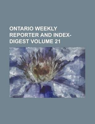 Ontario Weekly Reporter and Index-Digest Volume 21