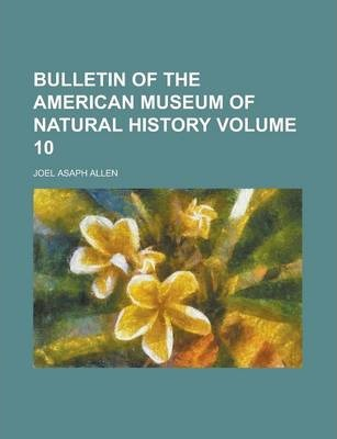 Bulletin of the American Museum of Natural History Volume 10