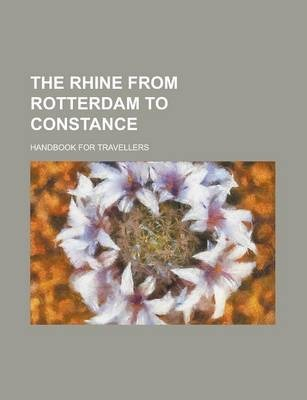 The Rhine from Rotterdam to Constance; Handbook for Travellers