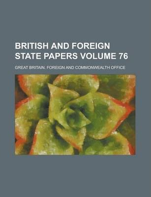 British and Foreign State Papers Volume 76