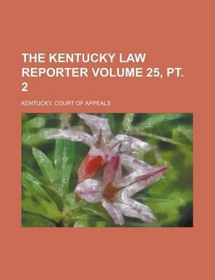 The Kentucky Law Reporter Volume 25, PT. 2