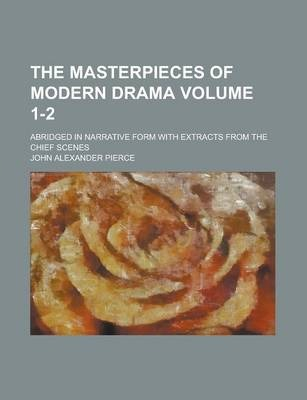 The Masterpieces of Modern Drama; Abridged in Narrative Form with Extracts from the Chief Scenes Volume 1-2