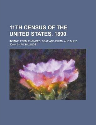 11th Census of the United States, 1890; Insane, Feeble-Minded, Deaf and Dumb, and Blind