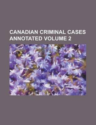 Canadian Criminal Cases Annotated Volume 2