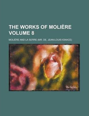 The Works of Moliere Volume 8