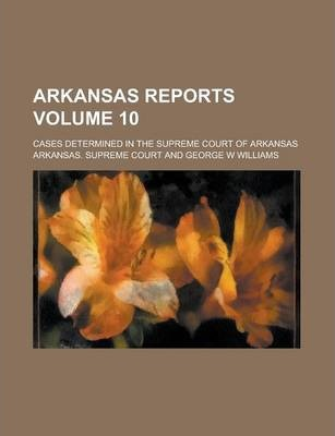 Arkansas Reports; Cases Determined in the Supreme Court of Arkansas Volume 10