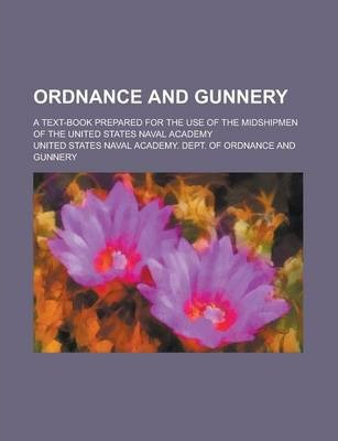 Ordnance and Gunnery; A Text-Book Prepared for the Use of the Midshipmen of the United States Naval Academy