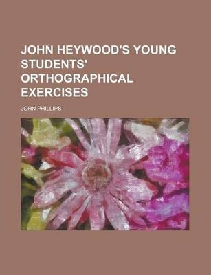 John Heywood's Young Students' Orthographical Exercises