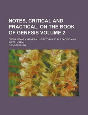 Notes, Critical and Practical, on the Book of Genesis; Designed as a General Help to Biblical Reading and Instruction Volume 2