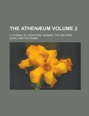 The Athenaeum; A Journal of Literature, Science, the Fine Arts, Music, and the Drama Volume 2