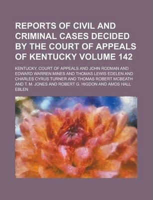 Reports of Civil and Criminal Cases Decided by the Court of Appeals of Kentucky Volume 142