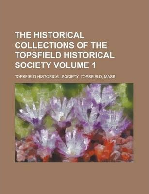 The Historical Collections of the Topsfield Historical Society Volume 1