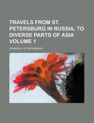 Travels from St. Petersburg in Russia, to Diverse Parts of Asia Volume 1