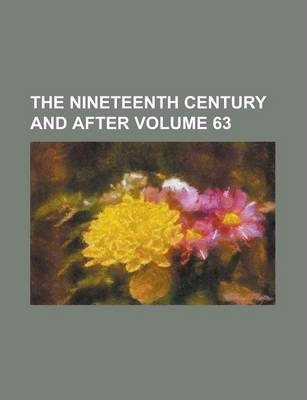 The Nineteenth Century and After Volume 63