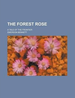 The Forest Rose; A Tale of the Frontier