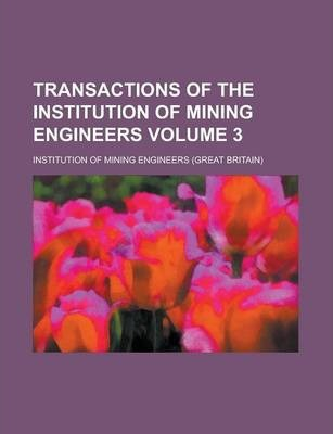 Transactions of the Institution of Mining Engineers Volume 3