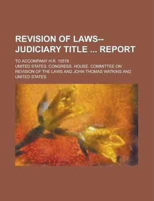 Revision of Laws--Judiciary Title Report; To Accompany H.R. 15578 Volume 2
