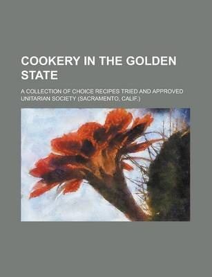 Cookery in the Golden State; A Collection of Choice Recipes Tried and Approved