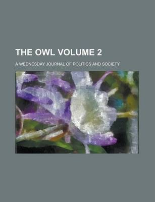 The Owl; A Wednesday Journal of Politics and Society Volume 2