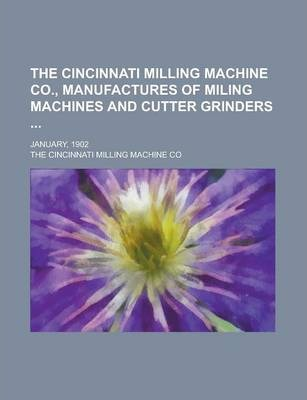 The Cincinnati Milling Machine Co., Manufactures of Miling Machines and Cutter Grinders; January, 1902