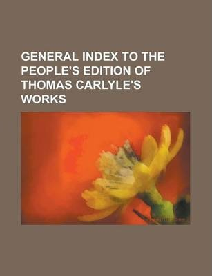 General Index to the People's Edition of Thomas Carlyle's Works