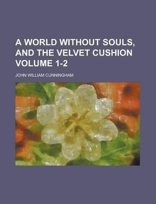 A World Without Souls, and the Velvet Cushion Volume 1-2