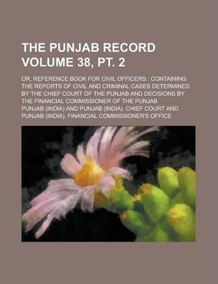 The Punjab Record; Or, Reference Book for Civil Officers