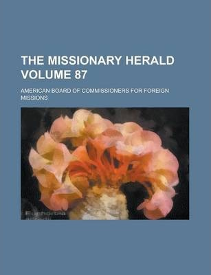 The Missionary Herald Volume 87