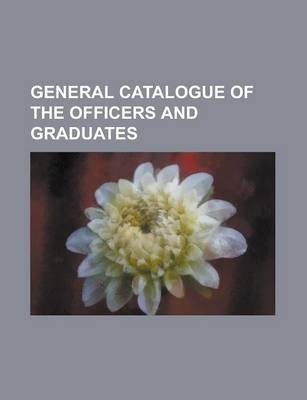 General Catalogue of the Officers and Graduates