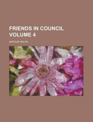 Friends in Council Volume 4