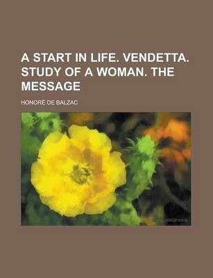 A Start in Life. Vendetta. Study of a Woman. the Message