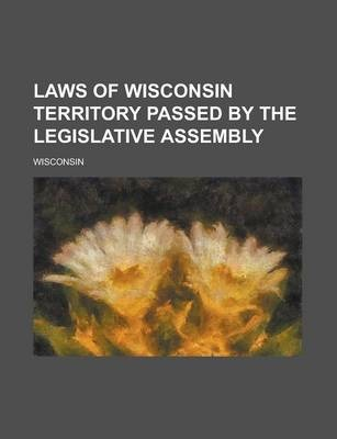 Laws of Wisconsin Territory Passed by the Legislative Assembly