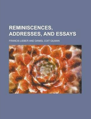 Reminiscences, Addresses, and Essays