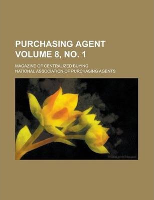 Purchasing Agent; Magazine of Centralized Buying Volume 8, No. 1