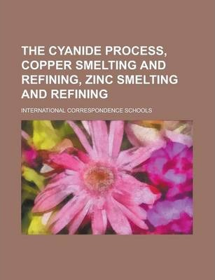 The Cyanide Process, Copper Smelting and Refining, Zinc Smelting and Refining