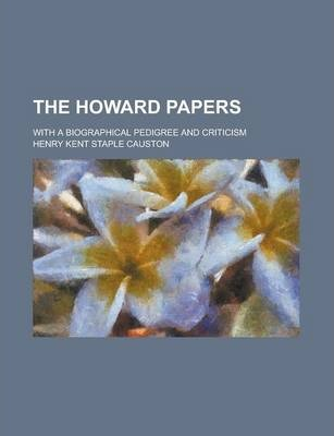 The Howard Papers; With a Biographical Pedigree and Criticism