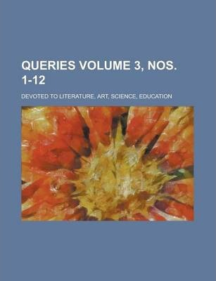 Queries; Devoted to Literature, Art, Science, Education Volume 3, Nos. 1-12