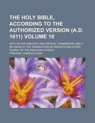 The Holy Bible, According to the Authorized Version (A.D. 1611); With an Explanatory and Critical Commentary and a Revision of the Translation, by Bishops and Other Clergy of the Anglican Church Volume 10