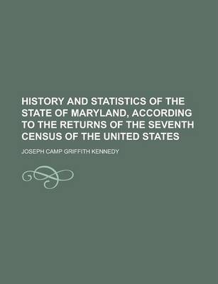 History and Statistics of the State of Maryland, According to the Returns of the Seventh Census of the United States