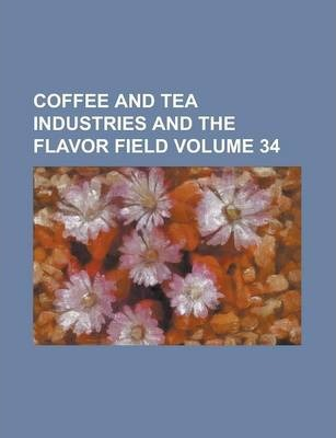 Coffee and Tea Industries and the Flavor Field Volume 34