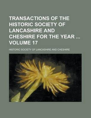 Transactions of the Historic Society of Lancashire and Cheshire for the Year Volume 17