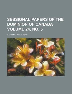 Sessional Papers of the Dominion of Canada Volume 24, No. 5