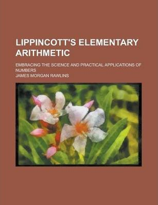 Lippincott's Elementary Arithmetic; Embracing the Science and Practical Applications of Numbers