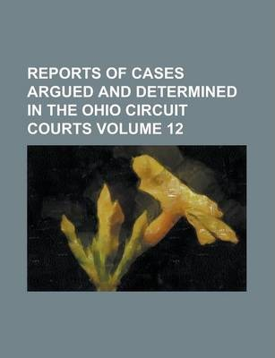 Reports of Cases Argued and Determined in the Ohio Circuit Courts Volume 12