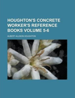 Houghton's Concrete Worker's Reference Books Volume 5-6