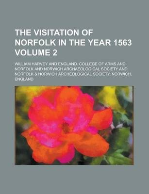 The Visitation of Norfolk in the Year 1563 Volume 2
