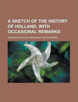 A Sketch of the History of Holland, with Occasional Remarks