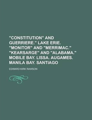 Constitution and Guerriere. Lake Erie. Monitor and Merrimac. Kearsarge and Alabama. Mobile Bay. Lissa. Augames. Manila Bay. Santiago