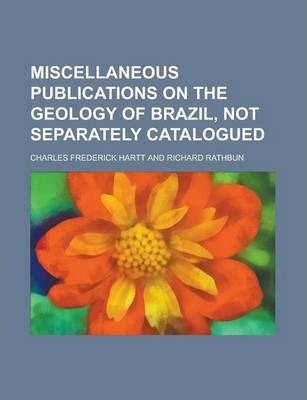 Miscellaneous Publications on the Geology of Brazil, Not Separately Catalogued